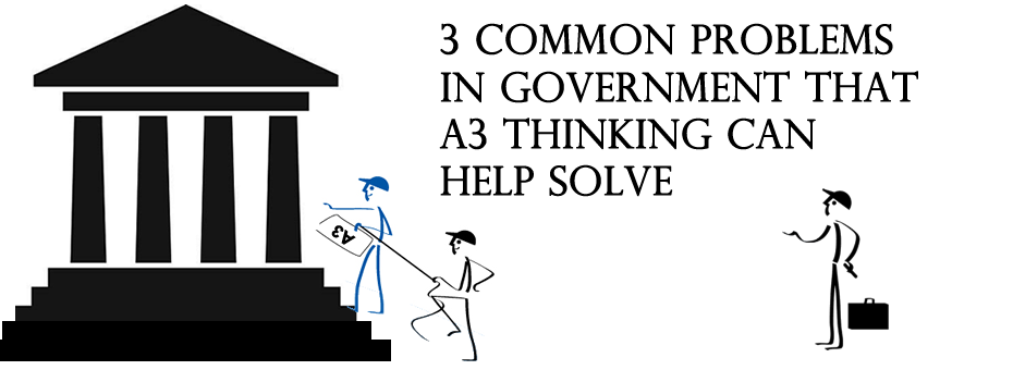 3 Common Problems in Government that A3 Thinking Can Help Solve