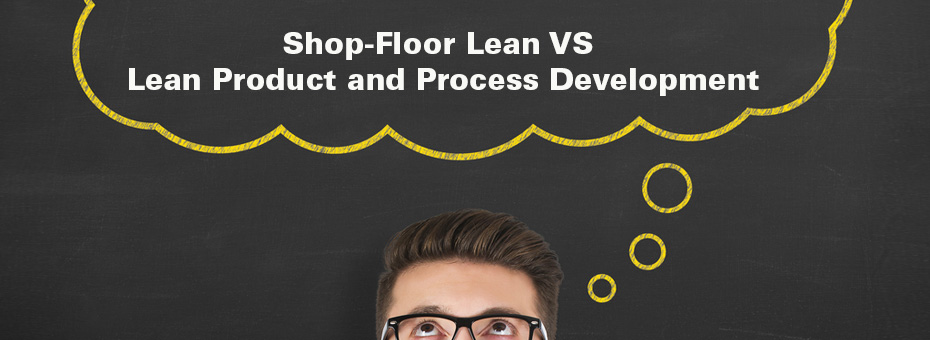 How Does Shop-Floor Lean Compare to Lean Product and Process Development (LPPD)? A Q&A with Matt Zayko