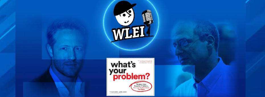 Seeking the Right Problems to Solve: Catch the WLEI Podcast with Author Thomas Wedell-Wedellsborg