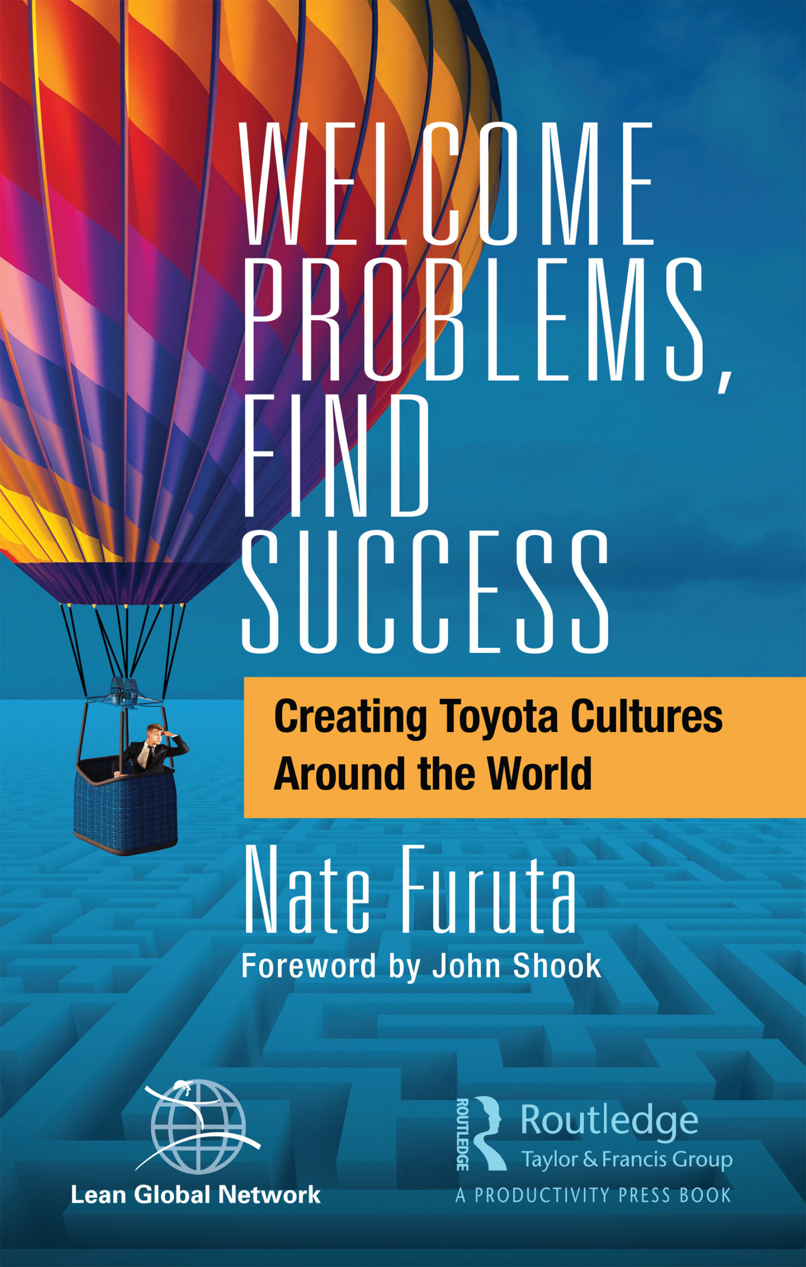 Welcome Problems, Find Success – Creating Toyota Cultures Around the World