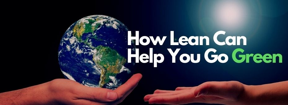 How Lean Can Help You Go Green